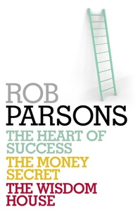 Rob Parsons: Heart of Success, Money Secret, Wisdom House Book Cover