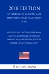 Medicare And Medicaid Programs - Hospital Outpatient Prospective Payment And Ambulatory Surgical Center Payment Systems Etc US Centers For Medicare And Medicaid Services Regulation CMS 2018 Edition