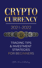Cryptocurrency 2021-2022: Trading Tips & Investment Strategies for Beginners