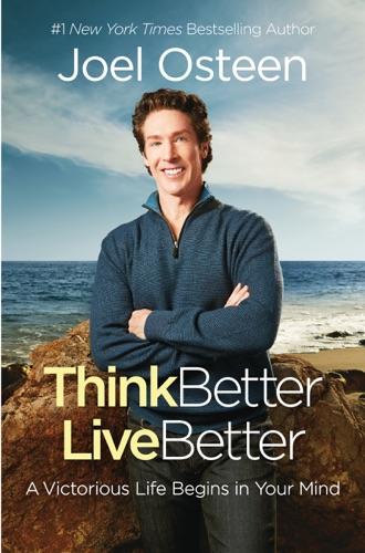 Think Better, Live Better - Joel Osteen - Joel Osteen