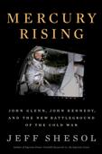 Mercury Rising: John Glenn, John Kennedy, and the New Battleground of the Cold War Book Cover