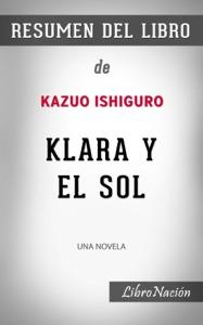 """Klara y el Sol """"Klara and the Sun"""": una novela - Resumen del Libro de Kazuo Ishiguro"""