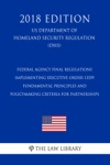 Federal Agency Final Regulations Implementing Executive Order 13559 - Fundamental Principles And Policymaking Criteria For Partnerships US Department Of Homeland Security Regulation DHS 2018 Edition