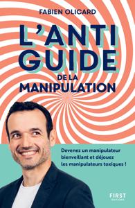 L'antiguide de la manipulation : Devenez un manipulateur bienveillant et déjouez les manipulateurs toxiques ! Couverture de livre