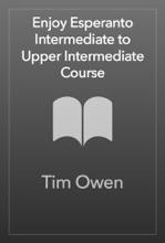 Enjoy Esperanto Intermediate To Upper Intermediate Course