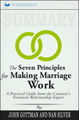 Summary: The Seven Principles for Making Marriage Work: A Practical Guide from the Country's Foremost Relationship Expert