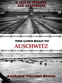 The Long Road to Auschwitz: A Tale of Tyranny and Heartbreak