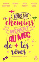 Download and Read Online Tous les chemins mènent au mec de tes rêves