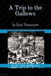 A Trip To The Gallows In East Tennessee