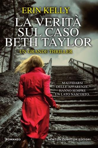 Erin Kelly - La verità sul caso Beth Taylor