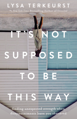 Lysa TerKeurst - It's Not Supposed to Be This Way book