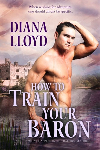 How to Train Your Baron - Diana Lloyd - Diana Lloyd