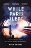 Ruth Druart - While Paris Slept: In Occupied Paris a mother faces a heartwrenching choice. An epic, bestselling WW2 story. artwork
