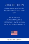 Medicare And Medicaid Programs - Electronic Health Record Incentive Program-Stage 2 US Centers For Medicare And Medicaid Services Regulation CMS 2018 Edition