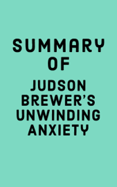Summary of Judson Brewer's Unwinding Anxiety