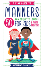 A Kids' Guide to Manners: 50 Fun Etiquette Lessons for Kids (and Their Families) book