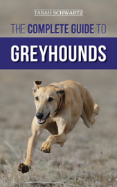 The Complete Guide to Greyhounds