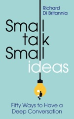 Small Talk, Small Ideas: Fifty Ways to Have a Deep Conversation