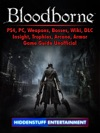 Bloodborne PS4 PC Weapons Bosses Wiki DLC Insight Trophies Arcane Armor Game Guide Unofficial