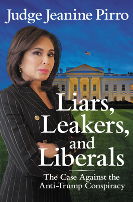 Jeanine Pirro - Liars, Leakers, and Liberals book