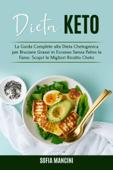Dieta Keto: La Guida Complete alla Dieta Chetogenica per Bruciare Grassi in Eccesso Senza Patire la Fame. Scopri le Migliori Ricetto Cheto Book Cover
