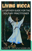 Living Wicca: A Further Guide for the Solitary Practitioner Book Cover