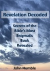 Revelation Decoded Secrets Of The Bibles Most Enigmatic Book Revealed