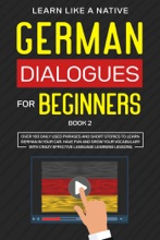 German Dialogues for Beginners Book 2: Over 100 Daily Used Phrases & Short Stories to Learn German in Your Car. Have Fun and Grow Your Vocabulary with Crazy Effective Language Learning Lessons