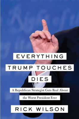 Everything Trump Touches Dies - Rick Wilson book