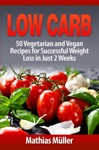 Low Carb 50 Vegetarian And Vegan Recipes For Successful Weight Loss In Just 2 Weeks