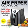 Air Fryer Cookbook The Only Air Fryer Recipes Cookbook You Need To Wow Your Family