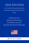 Medicare And Medicaid Programs - Electronic Health Record Incentive Program US Centers For Medicare And Medicaid Services Regulation CMS 2018 Edition
