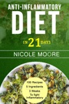 Anti-Inflammatory Diet In 21 100 Recipes 5 Ingredients And 3 Weeks To Eliminate Inflammation
