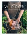 The Wild Dyer A Guide To Natural Dyes  The Art Of Patchwork  Stitch