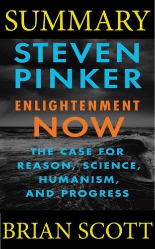 Brian Scott - Summary Of Enlightenment Now By Steven Pinker