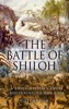 The Battle Of Shiloh: A Brief History From Beginning To The End