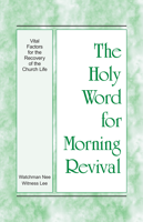 Download and Read Online The Holy Word for Morning Revival - Vital Factors for the Recovery of the Church Life