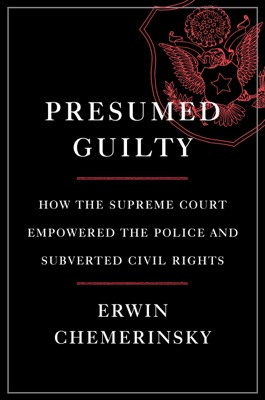Presumed Guilty: How the Supreme Court Empowered the Police and Subverted Civil Rights