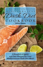 The Definitive Mediterranean Dash Diet Cookbook: a Handful of Quick and Easy Recipes for your Mediterranean Dash Diet Meals