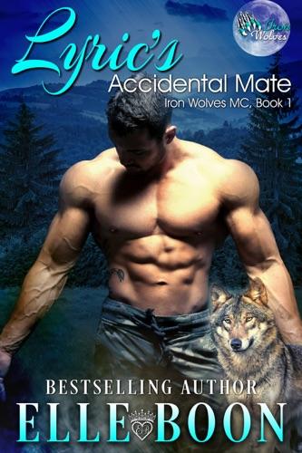 Elle Boon - Lyric's Accidental Mate, Iron Wolves MC Book 1