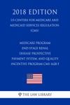 Medicare Program - End-Stage Renal Disease Prospective Payment System And Quality Incentive Program CMS-1628-F US Centers For Medicare And Medicaid Services Regulation CMS 2018 Edition