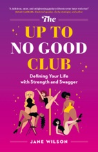 The Up To No Good Club: Defining Your Life With Strength And Swagger