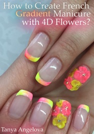 How To Create French Gradient Manicure With 4d Flowers