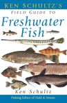 Ken Schultzs Field Guide To Freshwater Fish