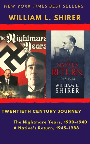 Twentieth Century Journey William L. Shirer 2 Book set: The Nightmare Years, 1930–1940; A Native's Return, 1945–1988
