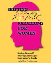 Shifting Paradigms For Women Seeing Yourself Through New Eyes Instructor Guide: