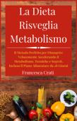 La Dieta Risveglia Metabolismo: Il Metodo Perfetto per Dimagrire Velocemente Accelerando il Metabolismo. Tecniche e Segreti, Incluso il Piano Alimentare da 28 Giorni Book Cover