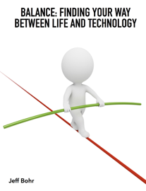 Balance: Finding Your Place Between Life and Technology