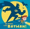 Be Brave Like Batman DC Super Friends