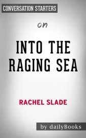 Into The Raging Sea Thirty Three Mariners One Megastorm And The Sinking Of El Faro By Rachel Slade Conversation Starters